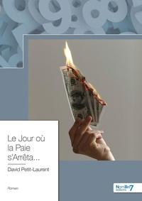 David Petit-Laurent - Le jour où la paie s'arrêta....