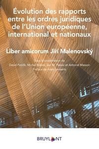 David Petrlík et Michal Bobek - Evolution des rapports entre les ordres juridiques de l'Union européenne, international et nationaux - Liber amicorum Jirí Malenovský.