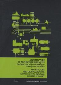 David Peyceré et Florence Wierre - Architecture et archives numériques - L'architecture à l'ère numérique : un enjeu de mémoire, édition bilingue français-anglais.