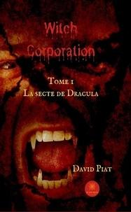 David Piat - Witch Corporation Tome 1 : La secte de Dracula.