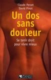 David Pinot et Claude Perset - Un dos sans douleur. - Se tenir droit pour vivre mieux.