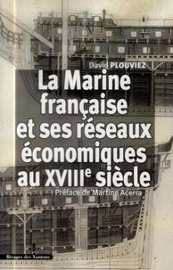 David Plouviez - La Marine française et ses réseaux économiques au XVIIIe siècle.