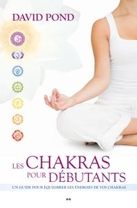 David Pond - Les Chakras pour débutants - Un guide pour équilibrer les énergies de vos chakras.