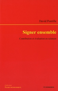 David Pontille - Signer ensemble - Contribution et évaluation en science.