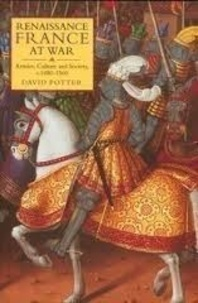 David Potter - Renaissance France at War - Armies, Culture and Society, c. 1480-1560.