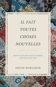 David Powlison - Il fait toutes choses nouvelles Retrouver la joie après la honte et la douleur causées par le péché.