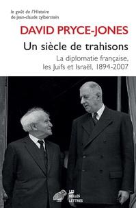 David Pryce-Jones - Un siècle de trahisons - La diplomatie française, les Juifs et Israël, 1894-2007.