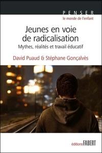 David Puaud et Stéphane Gonçalvès - Jeunes en voie de radicalisation - Mythes, réalités et travail éducatif.