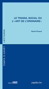 """David Puaud - Le travail social ou l'""""Art de l'ordinaire""""."""