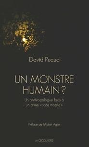 """David Puaud - Un monstre humain ? - Un anthropologue face à un crime """"sans mobile""""."""