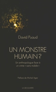 "David Puaud - Un monstre humain ? - Un anthropologue face à un crime ""sans mobile""."