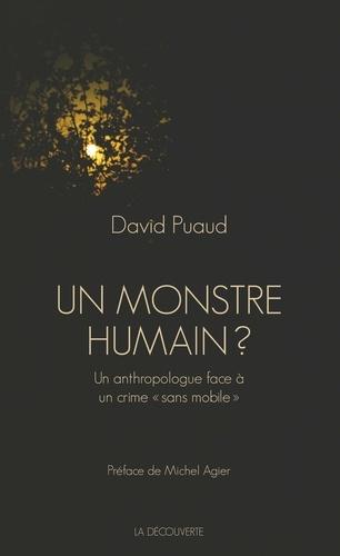 """Un monstre humain ?. Un anthropologue face à un crime """"sans mobile"""""""
