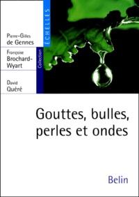 David Quéré et Françoise Brochard-Wyart - Gouttes, bulles, perles et ondes.