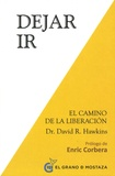 David R. Hawkins - Dejar ir - El camino de la liberacion.