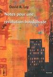 David R. Loy - Notes pour une révolution bouddhiste.