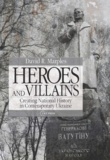 David R. Marples - Heroes and Villains - Creating National History in Contemporary Ukraine.