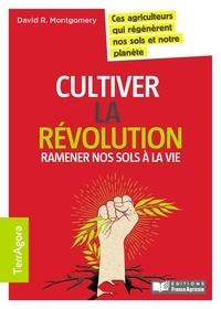 David R. Montgomery - Cultiver la révolution - Ramener nos sols à la vie.