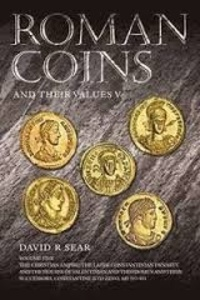 David R. Sear - Roman Coins and Their Values - Volume 5, The Christian Empire: the Later Constantinian Dynasty and the Houses of Valentinian and Theodosius and Their Successors, Constantine II to Zeno, AD 337-491.