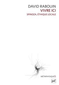 David Rabouin - Vivre ici - Spinoza, éthique locale.