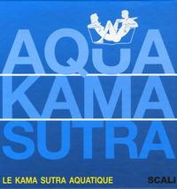 David Ramasseul - Aqua Kama Sutra - Le Kama Sutra aquatique.