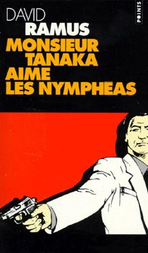 David Ramus - Monsieur Tanaka aime les nymphéas.