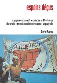 """David Rappe - Espoirs déçus - Engagements antifranquistes et libertaires durant la """"transition démocratique"""" espagnole."""