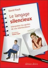 David Rault - Le langage silencieux - Interprétez les gestes de vos interlocuteurs.