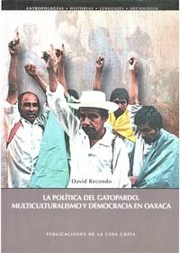 David Recondo - La política del gatopardo - Multiculturalismo y democracia en Oaxaca.