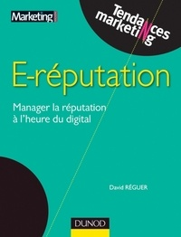 David Réguer - E-reputation - Manager la réputation à l'heure du digital.