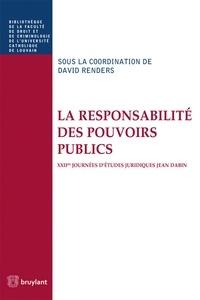 David Renders - La responsabilité des pouvoirs publics - XIIes journées d'études juridiques Jean Dabin.