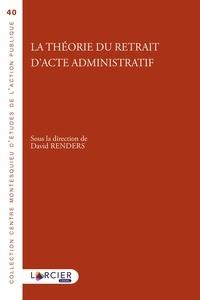 David Renders - La théorie du retrait d'acte administratif.