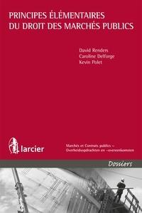 David Renders et Caroline Delforge - Principes élémentaires du droit des marchés publics.