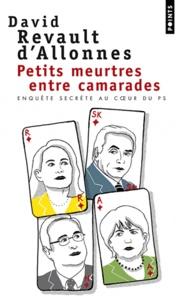 David Revault d'Allonnes - Petits meurtres entre camarades - Enquête secrète au coeur du PS.