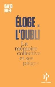 David Rieff - Eloge de l'oubli - La mémoire collective et ses pièges.