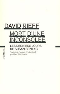 David Rieff - Mort d'une inconsolée - Les derniers jours de Susan Sontag.