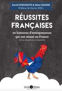 David Ringrave et Rémi Raher - Réussites françaises - 20 histoires d'entrepreneurs qui ont réussi en France (et leurs conseils pour entreprendre).