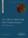 David Rivaud - Les villes au Moyen Age dans l'espace français (XIIe-milieu XVIe siècle) - Institutions et gouvernements urbains.