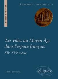 Les villes au Moyen Age dans lespace français (XIIe-milieu XVIe siècle) - Institutions et gouvernements urbains.pdf