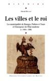 David Rivaud - Les villes et le roi (v. 1440-v. 1560) - Les municipalités de Bourges, Poitiers et Tours et l'émergence de l'Etat moderne.
