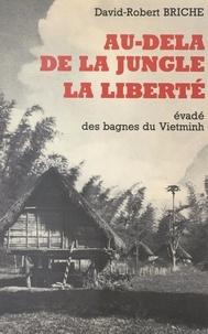 David-Robert Briche et G. de Bussac - Au-delà de la jungle, la liberté - Évadé des bagnes du Vietminh.
