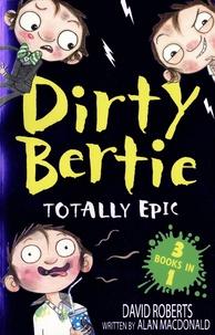 David Roberts et Alan MacDonald - Dirty Bertie  : Totally Epic - Burp! ; Monster! ; Disco!.