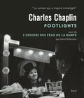 David Robinson - Charlie Chaplin : Footlights - Suivi de L'univers des feux de la rampe.