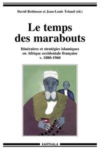 David Robinson et Jean-Louis Triaud - Le temps des marabouts - Itinéraires et stratégies islamiques en Afrique occidentale française v. 1880-1960.