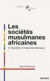 David Robinson - Les sociétés musulmanes africaines - Configurations et trajectoires historiques.