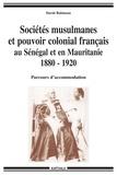 David Robinson - Sociétés musulmanes et pouvoir colonial français au Sénégal et en Mauritanie 1880-1920 - Parcours d'accommodation.