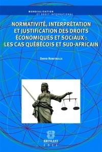 David Robitaille - Normativité, interprétation et justification des droits économiques et sociaux : les cas québécois et sud-africain.