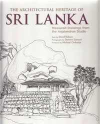 David Robson - The Architectural Heritage of Sri Lanka - Measured Drawings from the Anjalendran Studio.
