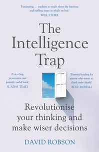 David Robson - The Intelligence Trap - Revolutionise your Thinking and Make Wiser Decisions.