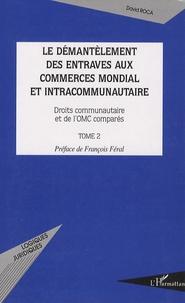 Le démantèlement des entraves aux commerces mondial et intracommunautaire - Droits communautaires et de lOMC comparés, Tome 2.pdf