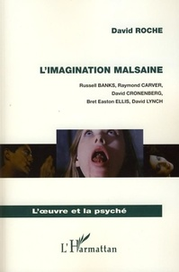 David Roche - L'imagination malsaine - Russell Banks, Raymond Carver, David Cronenberg, Bret Easton Ellis, David Lynch.